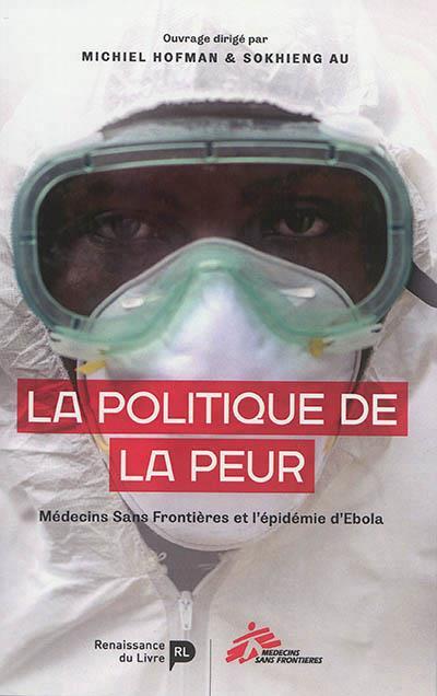 La politique de la peur ; MSF et l'épidémie d'Ebola en Afrique de l'ouest