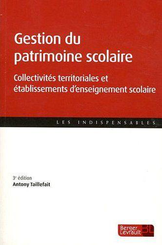 Gestion Du Patrimoine Scolaire ; Collectivites Territoriales Et Etablissements D'Enseignement Scolaire (3e Edition)