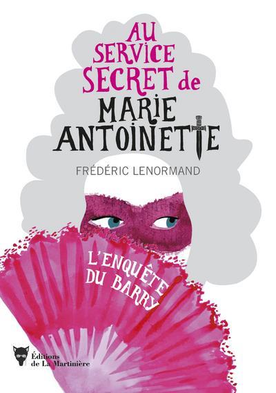 - L'ENQUETE DU BARRY  -  AU SERVICE SECRET DE MARIE-ANTOINETTE