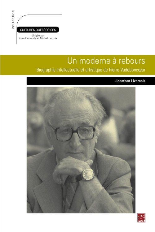 Un moderne a rebours : biographie intellectuelle et artistique de