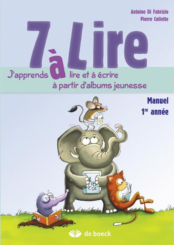 7 A LIRE ; j'apprends à lire et à écrire à partir d'albums jeunesse ; 1ère année ; livre de l'élève