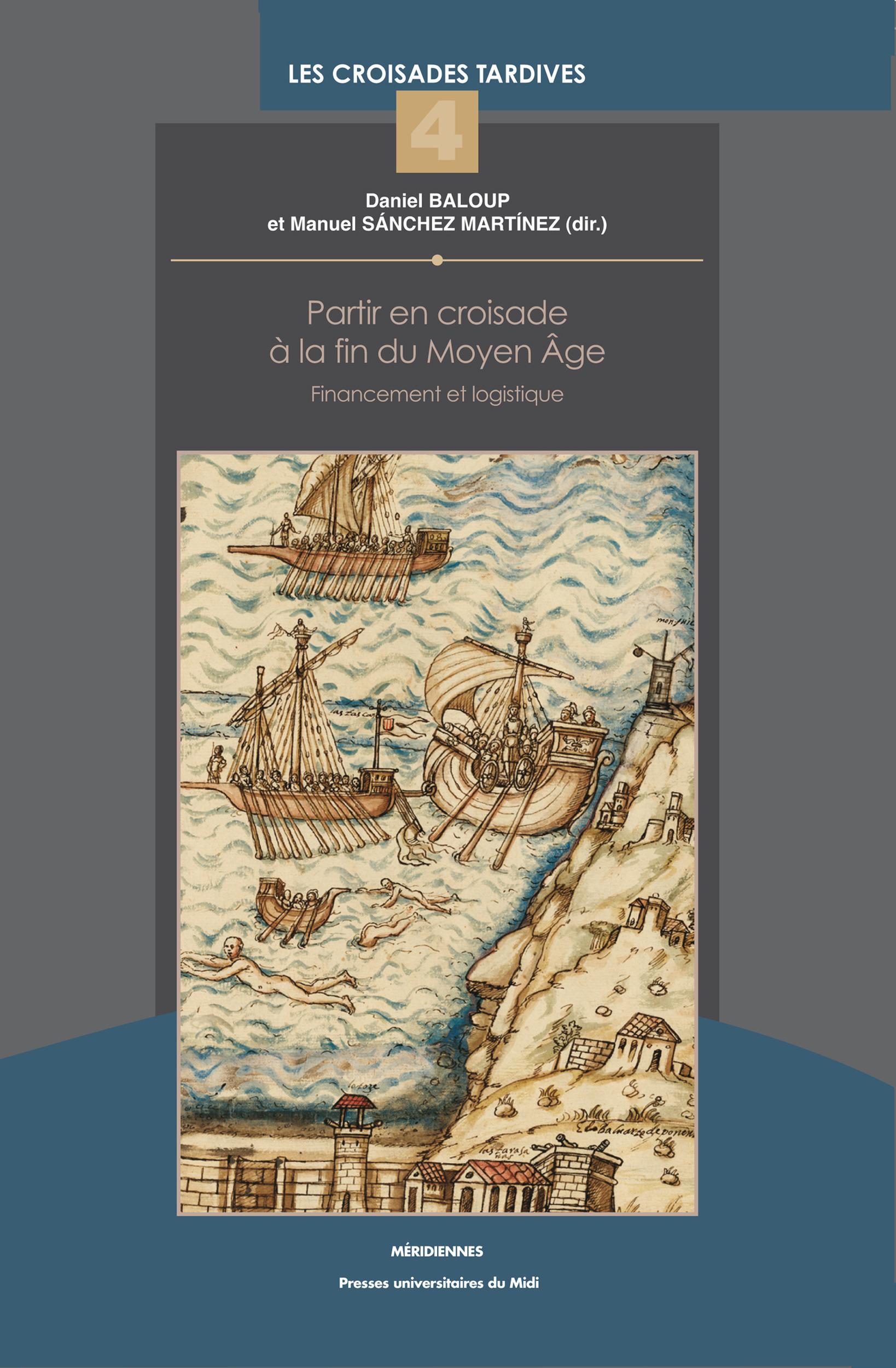 Partir en croisade à la fin du Moyen âge ; financement et logistique