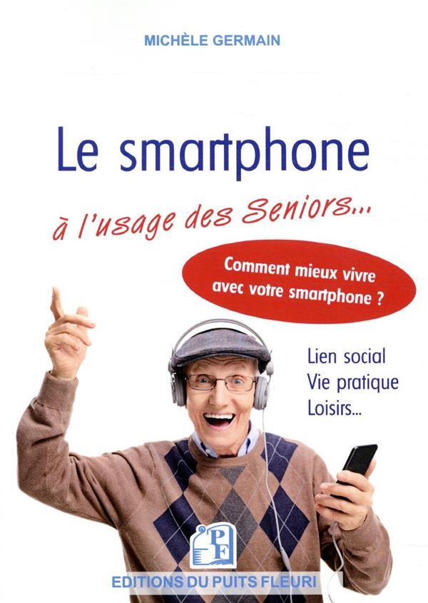 Le smartphone à l'usage des seniors ; vie pratique, vie sociale et familiale