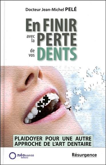 En finir avec la perte de vos dents ; plaidoyer pour une autre approche de l'art dentaire