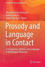 Prosody and Language in Contact  - Elisabeth Delais-Roussarie - Sophie Herment - Mathieu Avanzi