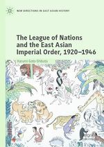 The League of Nations and the East Asian Imperial Order, 1920-1946  - Harumi Goto-Shibata