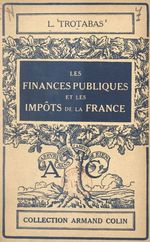 Les finances publiques et les impôts de la France  - Louis Trotabas