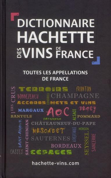 Dictionnaire Hachette Des Vins De France ; Toutes Les Appellations De France
