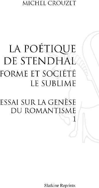 La poétique de Stendhal ; forme et société ; le sublime ; essai sur la génèse du romantisme t.1