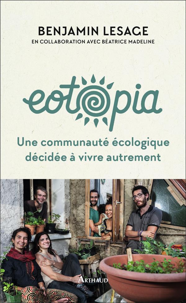 Eotopia ; une communauté écologique décidée à vivre autrement