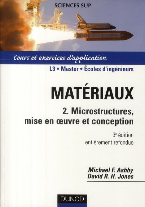 Materiaux T.2 ; Microstructures, Mise En Oeuvre Et Conception (3e Edition)