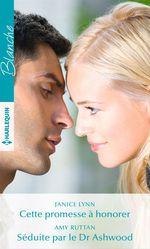 Vente EBooks : Cette promesse à honorer - Séduite par le Dr Ashwood  - Janice Lynn - Amy Ruttan