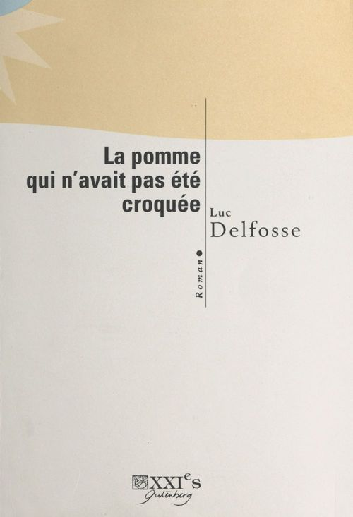 La pomme qui n'avait pas été croquée  - Luc Delfosse