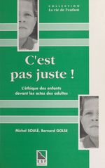Vente EBooks : C'est pas juste ! L'éthique des enfants devant les actes des adultes : la notion de justice et d'injustice chez l'enfant  - Michel SOULE - Collectif