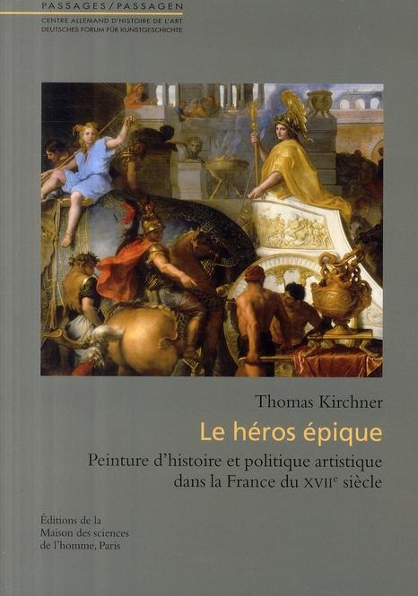 Le héros épique ; peinture d'histoire et politique artistique dans la France du XVII siècle
