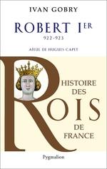 Vente Livre Numérique : Robert Ier (922-923). Aïeul de Hugues Capet  - Ivan Gobry