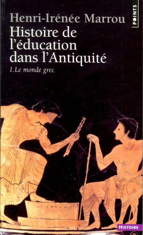 Histoire de l'education dans l'antiquite . le monde grec