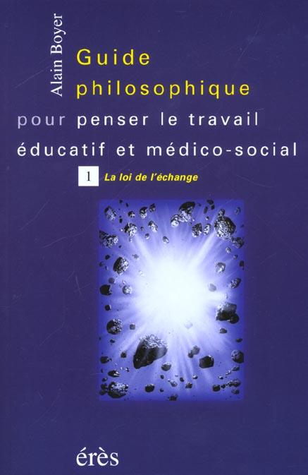 Guide philosophique pour penser le travail éducatif et médico-social t.1 ; la loi de l'échange