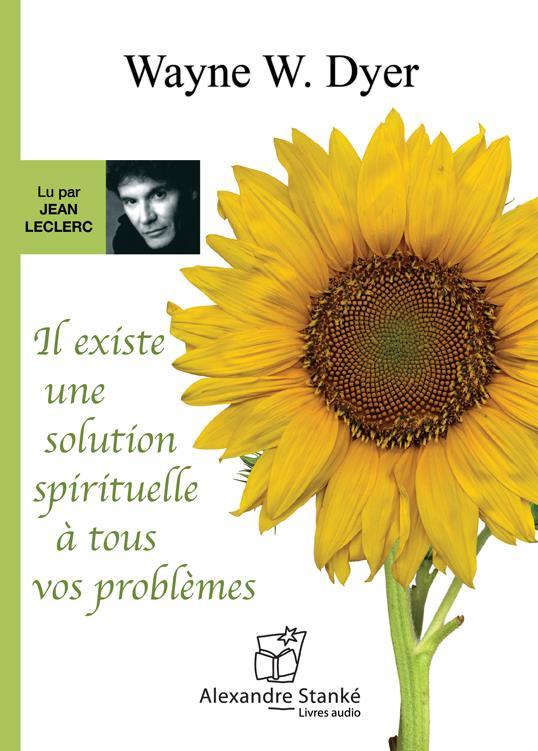 Il existe une solution spirituelle à tous vos problemes