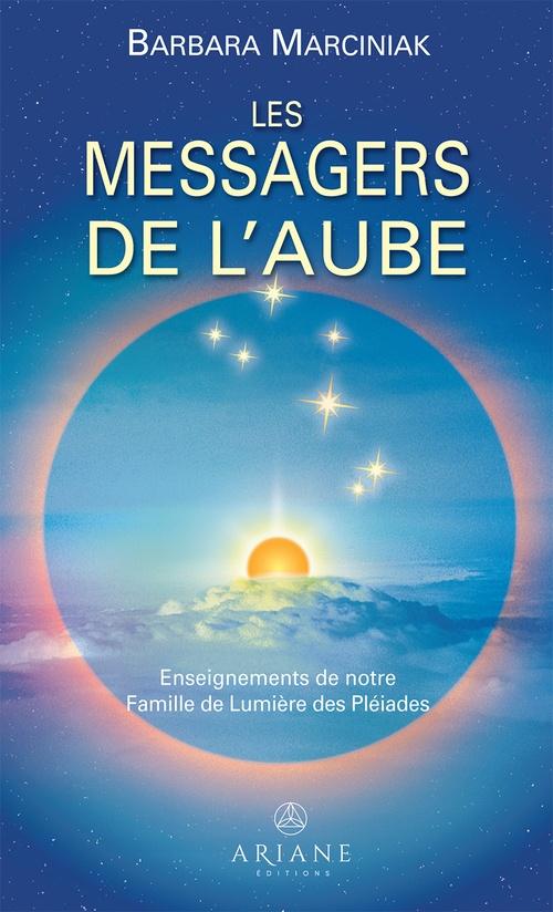 Messagers de l'aube ; enseignements de notre famille de lumière des Pléiades