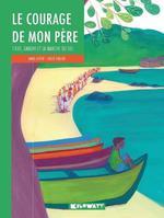 Couverture de Le Courage De Mon Pere - 1930, Gandhi Et La Marche Du Sel