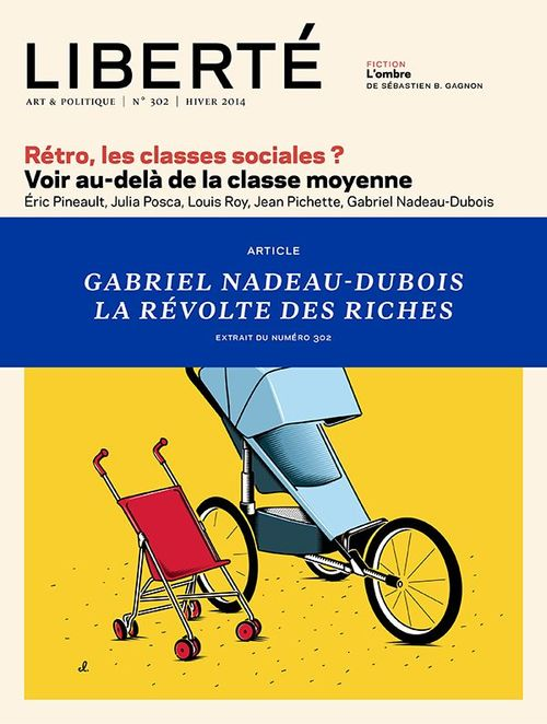 Liberté 302 - Article - Gabriel Nadeau-Dubois, La révolte des riches
