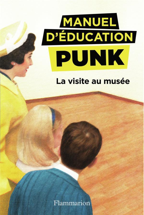 Manuel d'éducation punk T.1 ; la visite au musée
