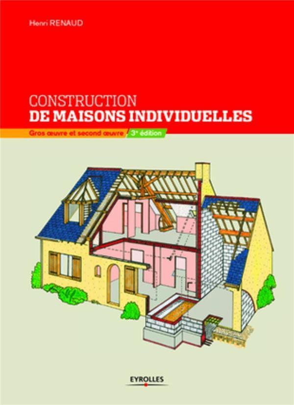 Construction De Maisons Individuelles ; Gros Oeuvre Et Second Oeuvre (3e Edition)