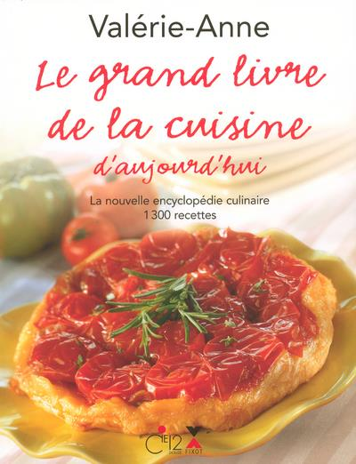 Le grand livre de la cuisine d'aujourd'hui ; la nouvelle encyclopédie culinaire ; 1300 recettes (3e édition)