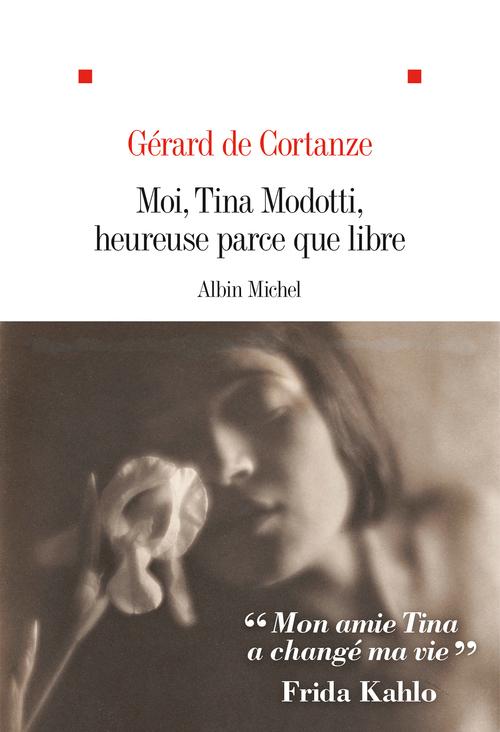 Moi Tina Modotti heureuse parce que libre