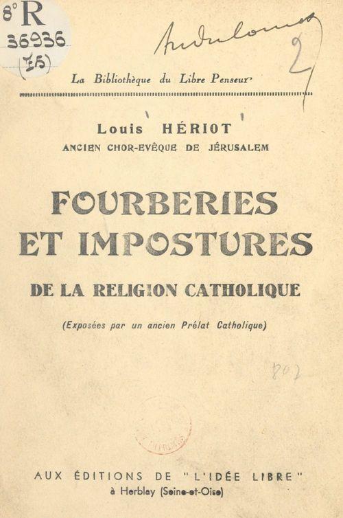 Fourberies et impostures de la religion catholique  - Louis Hériot