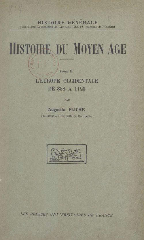 Histoire du Moyen Âge (2). L'Europe occidentale de 888 à 1125  - Augustin Fliche