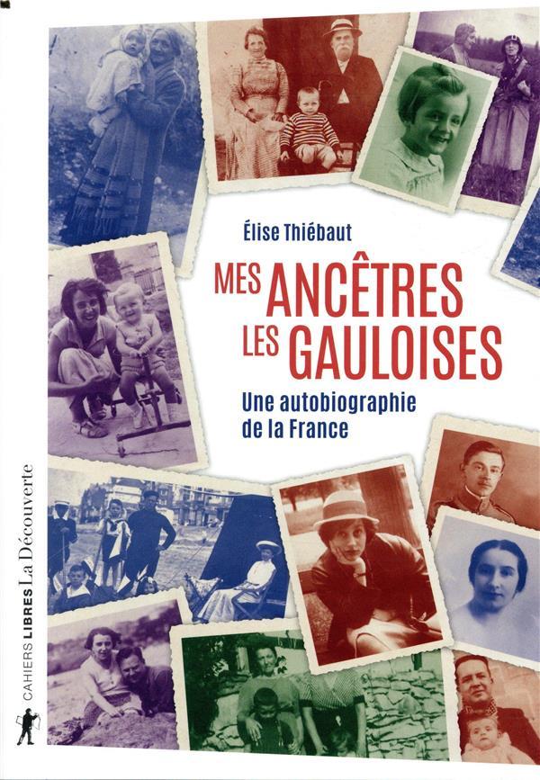 Mes ancêtres les Gauloises ; une autobiographie de la France