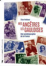 Couverture de Mes ancêtres les gauloises ; une autobiographie de la france