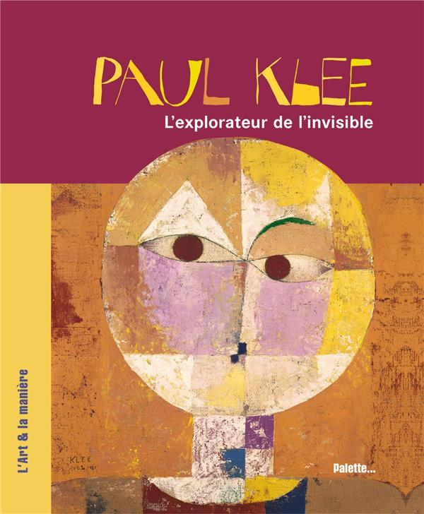 PAUL KLEE  -  L'EXPLORATEUR DE L'INVISIBLE