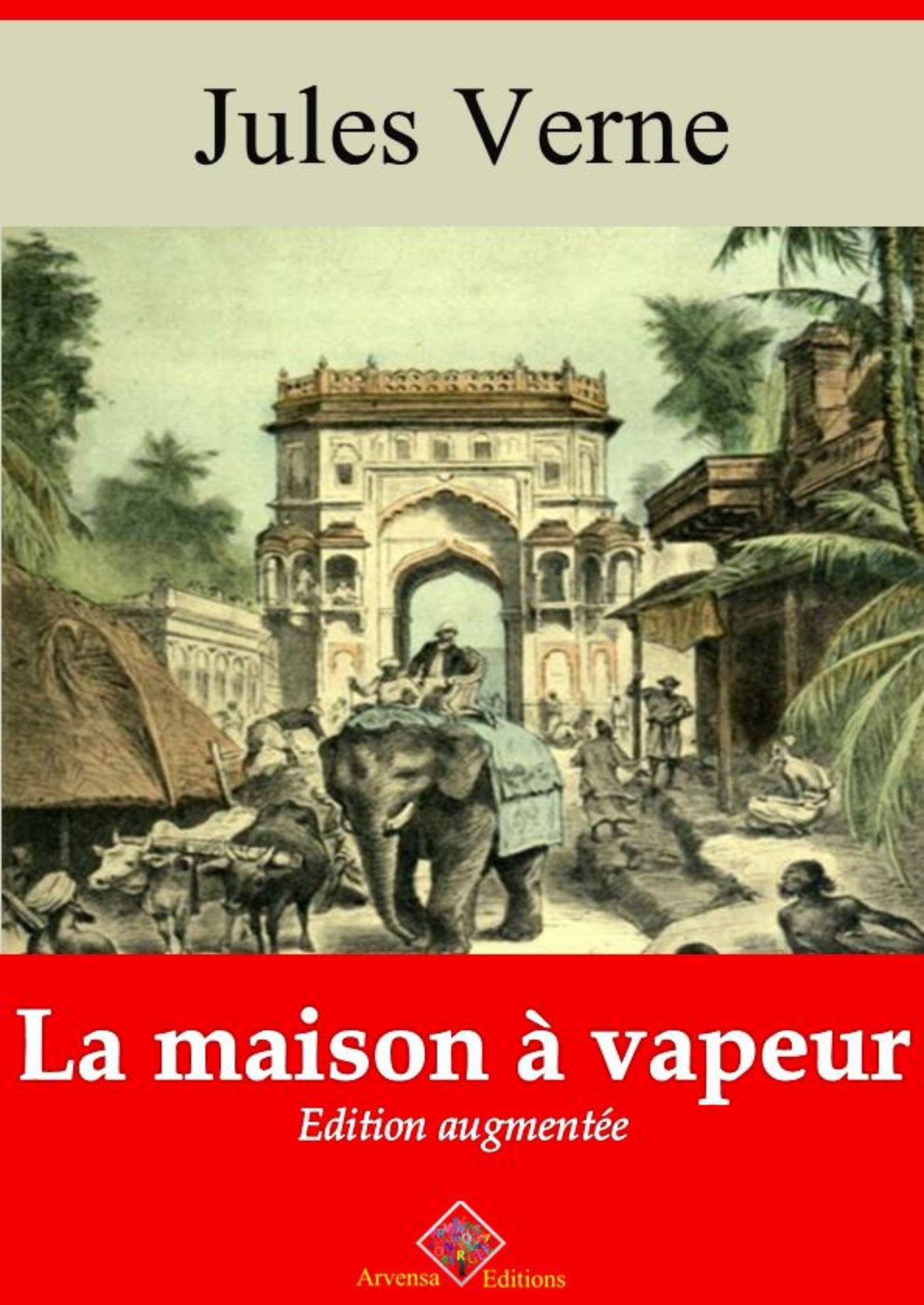 La Maison à vapeur - suivi d'annexes  - Jules Verne (1828-1905)
