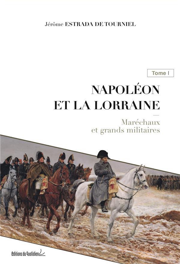 Napoléon et la Lorraine t.1 ; maréchaux et grands militaires