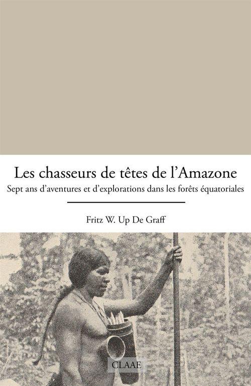 Les chasseurs de têtes de l'Amazone  - Fritz W. Up de Graff