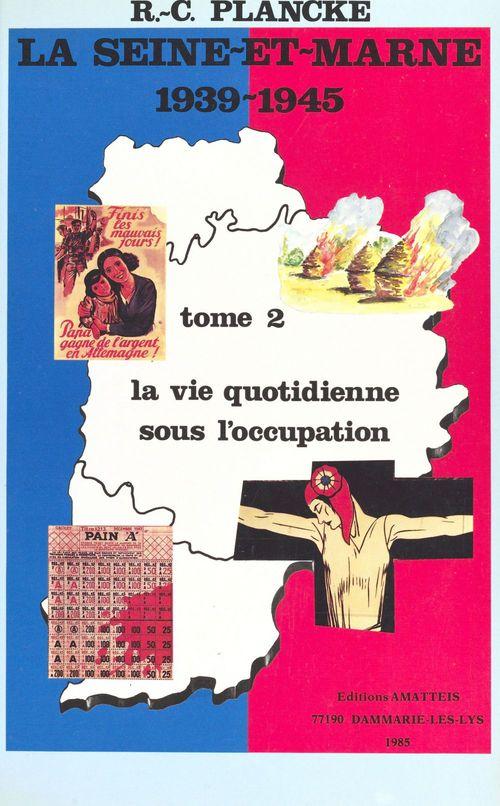 La Seine-et-Marne, 1939-1945 (2) : La vie quotidienne sous l'Occupation