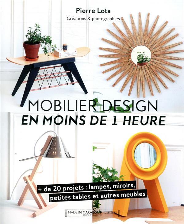 MOBILIER DESIGN EN MOINS DE 1 HEURE  -  + DE 20 PROJETS : LAMPES, MIROIRS, PETITES TABLES ET AUTRES MEUBLES