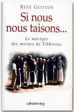 Si nous nous taisons... le martyre des moines de Tibhirine