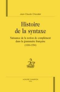 Histoire De La Syntaxe ; Naissance De La Notion De Complement Dans La Grammaire Francaise