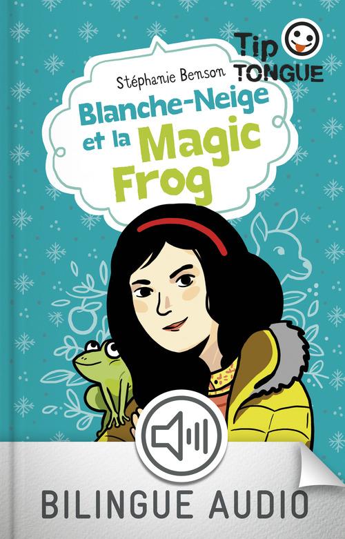 Blanche-Neige et la Magic Frog - collection Tip Tongue - A1 introductif- dès 8 ans