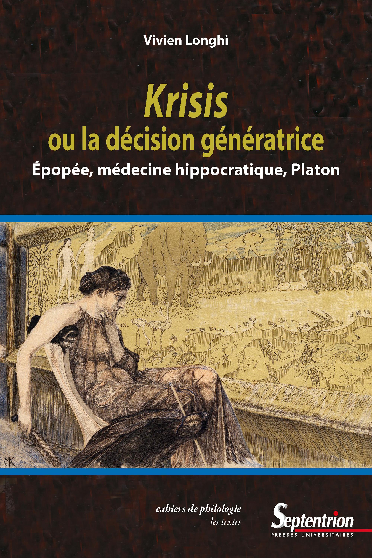 Krisis ou la décision génératrice ; épopée, médecine hippocratique, Platon