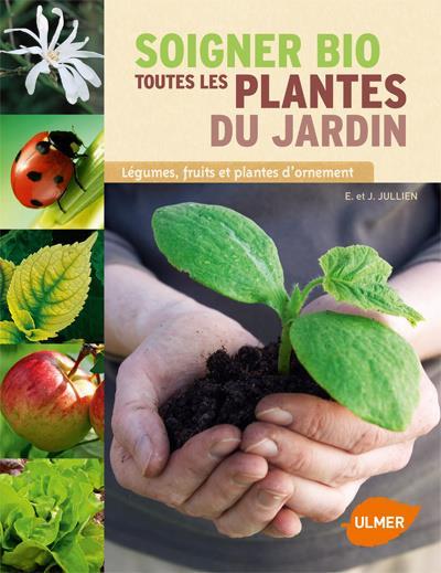 Soigner bio ; toutes les plantes du jardin