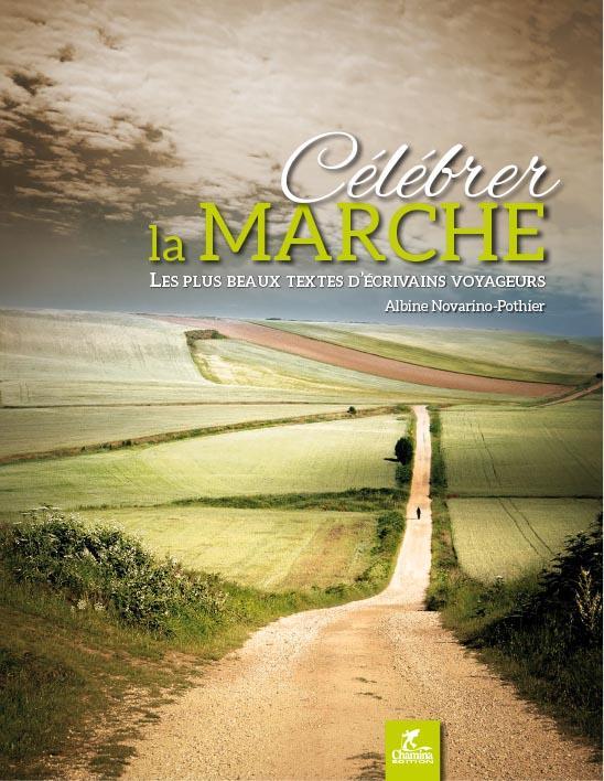 Célébrer la marche ; les plus beaux textes d'écrivains voyageurs