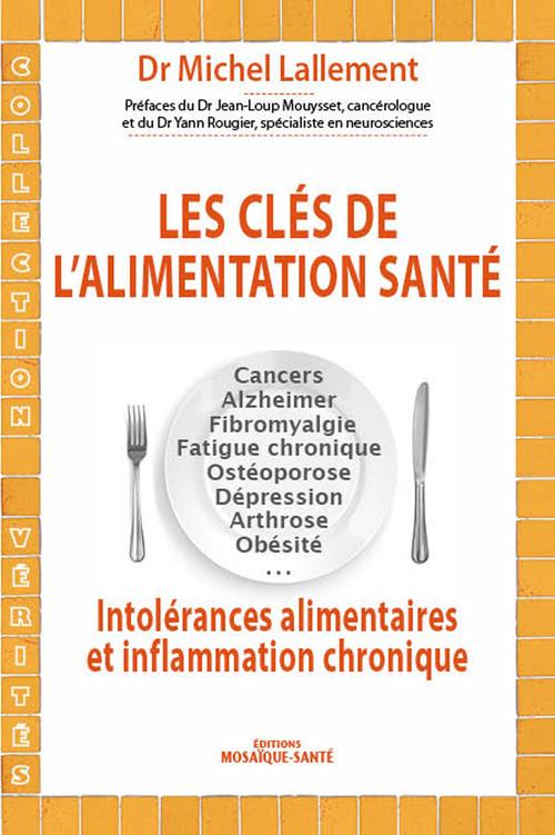 les clés de l'alimentation santé ; intolérances alimentaires et inflammation chronique