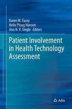 Patient Involvement in Health Technology Assessment  - Ann N.V. Single - Karen M. Facey - Helle Ploug Hansen