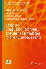 Advanced Combustion Techniques and Engine Technologies for the Automotive Sector  - Ramesh Agarwal - Avinash Kumar Agarwal - Akhilendra Pratap Singh - Nikhil Sharma