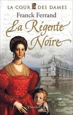 Vente Livre Numérique : La Cour des Dames (Tome 1) - La Régente noire  - Franck Ferrand